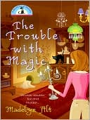 The Trouble with Magic (Bewitching Series #1) by Madelyn Alt: Download Cover
