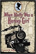 When Molly was a Harvey Girl: A Novel of the Old West