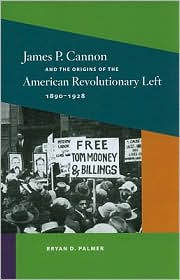 James P. Cannon and the Origins of the American Revolutionary Left, 1890-1928 by Bryan D. Palmer: Book Cover
