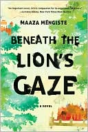 Beneath the Lion's Gaze by Maaza Mengiste: Book Cover