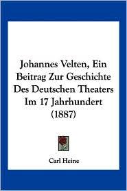 Johannes Velten, Ein Beitrag Zur Geschichte Des Deutschen Theaters Im 17 Jahrhundert (1887) by Carl Heine: Book Cover