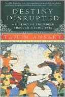 Destiny Disrupted by Tamim Ansary: Book Cover
