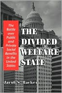 The Divided Welfare State by Jacob S. Hacker: Book Cover