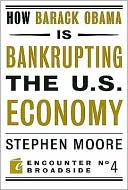 How Barack Obama is Bankrupting the U.S. Economy by Stephen Moore: NOOK Book Cover