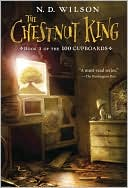 The Chestnut King (100 Cupboards Series #3) by N. D. Wilson: Book Cover