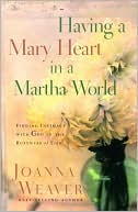 Having a Mary Heart in a Martha World by Joanna Weaver: NOOK Book Cover