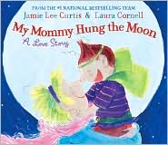 My Mommy Hung the Moon by Jamie Lee Curtis: Book Cover