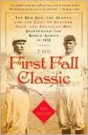download The First Fall Classic : The Red Sox, the Giants, and the Cast of Players, Pugs, and Politicos Who Reinvented the World Series in 1912 book