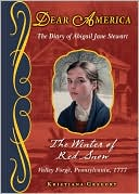 The Winter of Red Snow: The Revolutionary War Story of Abigail Jane Stewart, Valley Forge, Pennsylvania, 1777 (Dear America Series)