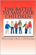 The Battle To Save Our Children by William (Bill) Duggan: Book Cover