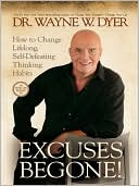Excuses Begone! How to Change Lifelong, Self-Defeating Thinking Habits by Wayne W. Dyer: NOOK Book Cover