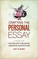 Crafting The Personal Essay by Dinty W. Moore: Book Cover