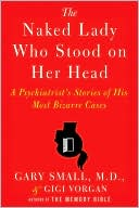 download The Naked Lady Who Stood on Her Head : A Psychiatrist's Stories of His Most Bizarre Cases book