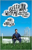 download Sleepwalk with Me : And Other Painfully True Stories book