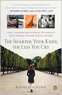 Sharper Your Knife, The Less You Cry by Kathleen Flinn: NOOK Book Cover