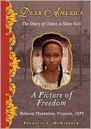 A Picture of Freedom: The Diary of Clotee, a Slave Girl , Belmont Plantation, Virginia, 1859 (Dear America Series)