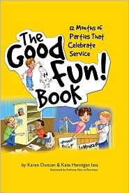 The Good Fun! book - 12 months of parties that celebrate service.