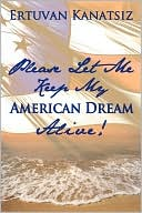 download Please Let Me Keep My American Dream Alive! book