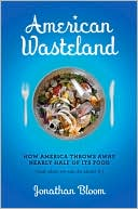 download American Wasteland : How America Throws Away Nearly Half of Its Food (and What We Can Do About It) book