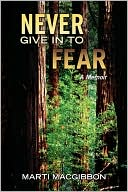Never Give in to Fear by Marti MacGibbon: Book Cover