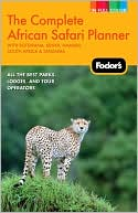 Fodor's the Complete African Safari Planner, 2nd Edition with Tanzania, South Africa, Botswana, Namibia, Kenya, and the Seychelles by Fodor's Travel Publications: Book Cover