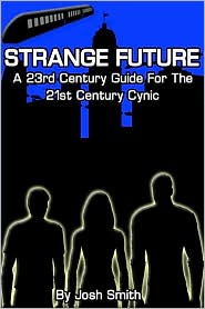 Strange Future: A 23rd Century Guide for the 21st Century Cynic