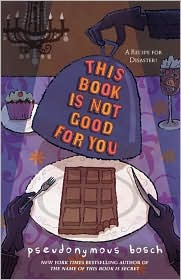 This Book Is Not Good for You (Secret Series #3) by Pseudonymous Bosch: Book Cover