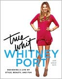 True Whit by Whitney Port: Book Cover