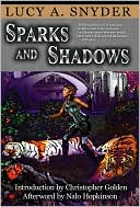 Sparks and Shadows by Lucy A. Snyder: NOOK Book Cover