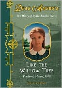 Like the Willow Tree: The Diary of Lydia Amelia Pierce, Portland, Maine, 1918 (Dear America Series)