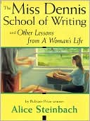 The Miss Dennis School of Writing and Other Lessons from A Woman's Life by Alice Steinbach: NOOK Book Cover