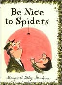 Be Nice to Spiders by Margaret Bloy Graham: Book Cover