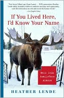 If You Lived Here, I'd Know Your Name by Heather Lende: NOOK Book Cover