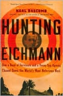 download Hunting Eichmann : How a Band of Survivors and a Young Spy Agency Chased down the World's Most Notorious Nazi book