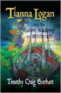 Tianna Logan and the Salem Academy for Witchcraft by Timothy Craig Everhart: Book Cover
