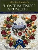 download Elly Sienkiewicz's Beloved Baltimore Album Quilts : 25 Blocks, 12 Quilts, Embellishment Techniques book