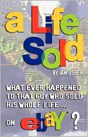 A Life Sold - What Ever Happened To That Guy Who Sold His Whole Life On Ebay? by Ian Usher: Book Cover