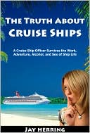 The Truth about Cruise Ships by Jay Herring: NOOK Book Cover