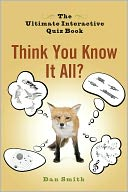 Think You Know It All? by Dan Smith: NOOK Book Cover
