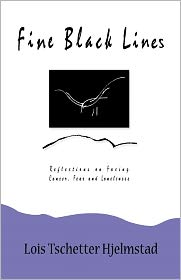 Fine Black Lines: Reflections on Facing Cancer, Fear and Loneliness by Lois Tschetter Hjelmstad: Book Cover