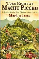 Turn Right at Machu Picchu by Mark Adams: Book Cover