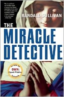 The Miracle Detective by Randall Sullivan: Book Cover