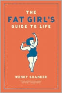 The Fat Girl's Guide to Life by Wendy Shanker: NOOK Book Cover