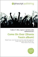 Come On Over (Shania Twain Album) by Frederic P. Miller: Book Cover
