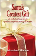 Santa's Greatest Gift by Rebecca Whitecotton: NOOK Book Cover