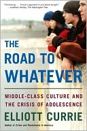download The Road to Whatever : Middle-Class Culture and the Crisis of Adolescence book