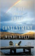A Trudge Through Grief To Contentment by Wendy Kelly: Book Cover