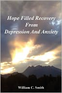 Hope Filled Recovery From Depression And Anxiety by William Smith: Book Cover