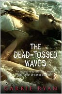 The Dead-Tossed Waves (Forest of Hands and Teeth Series #2) by Carrie Ryan: Book Cover