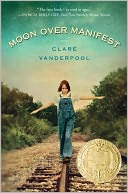 Moon Over Manifest by Clare Vanderpool: Book Cover